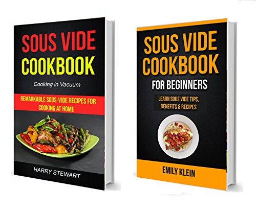 Sous Vide Cookbook: (2 in 1 Box Set): Remarkable Sous-Vide Recipes for Cooking at Home: Learn Sous Vide Tips, Benefits & Recipes