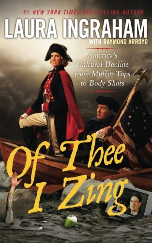Book cover from Of Thee I Zing: Americas Cultural Decline from Muffin Tops to Body Shotsby Laura Ingraham
