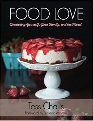 Food love nourishing yourself your family and the planet tess food love nourishing yourself your family and the planet tess challis victoria moran 9781522964889 amazon books solutioingenieria Images