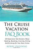 The Cruise Vacation FAQ Book: 109 Questions and Answers About Booking, Boarding, Cruising and Dining on Your Next Cruise