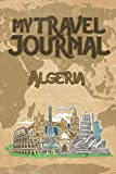 My Travel Journal Algeria: 6x9 Travel Notebook or Diary with prompts, Checklists and Bucketlists perfect gift for your Trip to Algeria   for every Traveler