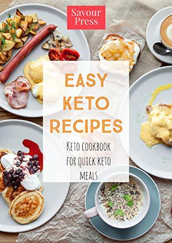 EASY KETO RECIPES: BEGINNER KETO COOKBOOK FOR QUICK KETO MEALS by SAVOUR PRESS