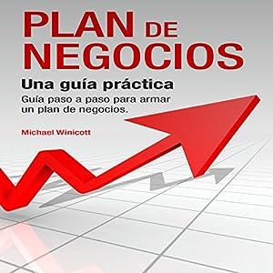 Plan de Negocios: Una guía práctica: Guía paso a paso para armar un plan de negocios [The Business Plan: A Practical, Step-by-Step Guide to Building a Business Plan] Audiobook