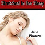 Stretched in Her Sleep | Julie Pleasures