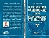le syst?me de sant? camerounais entre d?centralisation et globalisation r?flexions sur un syst?me de sant? qui se cherche french edition