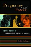 Pregnancy and Power: A Short History of Reproductive Politics in America, Rickie Solinger, 0814798284