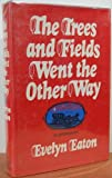 The Trees and Fields Went the Other Way, Evelyn Sybil Mary Eaton, 0151911525