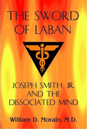The Sword of Laban: Joseph Smith, Jr., and the Dissociated Mind (Joseph Smith President Of The United States)