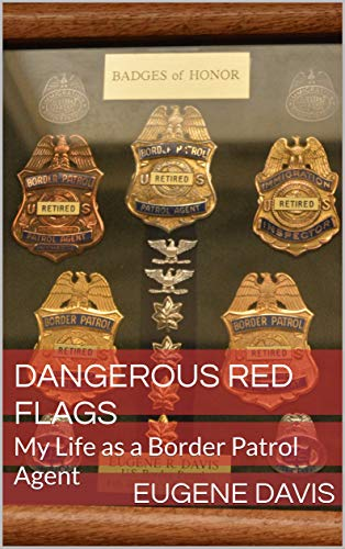 Dangerous Red Flags: My Life as a Border Patrol Agent by [Davis, Eugene]