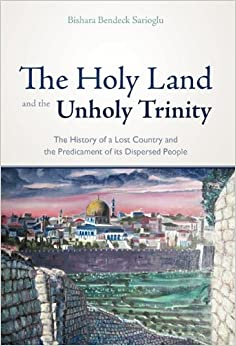 Book The Holy Land and the Unholy Trinity: The History of a Lost Country and the Predicament of its Dispersed People