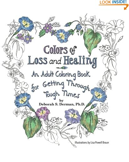 Colors of Loss and Healing: An Adult Coloring Book for Getting Through Tough Times by Deborah S. Derman Ph.D.