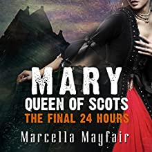 Mary Queen of Scots - The Final 24 Hours Audiobook by Marcella Mayfair Narrated by Jo Ashe