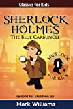 Sherlock Holmes re-told for children : The Blue Carbuncle: Volume 1 (Classics For Kids : Sherlock Holmes)