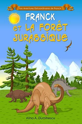 Franck Et La Forêt Jurassique: Conte Educatif Avec Des Dinosaures Les Aventures Extraordinaires De Franck Volume 1 French Edition