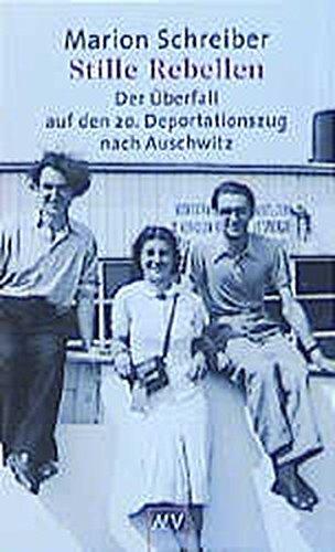 Stille Rebellen: Der Überfall auf den 20. Deportationszug nach Auschwitz (Aufbau Taschenbücher)