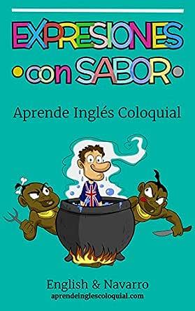 Aprende Inglés Coloquial: Expresiones con Sabor (English Edition ...