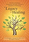 A Legacy of Healing: The Role of Nutrition, Chiropractic and Other Alternative Therapies in Self-Healing