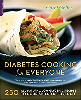 Diabetes cooking for everyone 250 all natural low glycemic recipes diabetes cooking for everyone 250 all natural low glycemic recipes to nourish and rejuvenate carol gelles 9781600940637 amazon books forumfinder Image collections