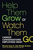 Help Them Grow or Watch Them Go: Career Conversations Employees Want (BK Business) by Kaye. Beverly ( 2012 ) Paperback