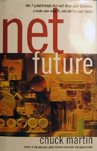 Net Future: The 7 Cybertrends That Will Drive Your Business, Create New Wealth, and Define Your Future