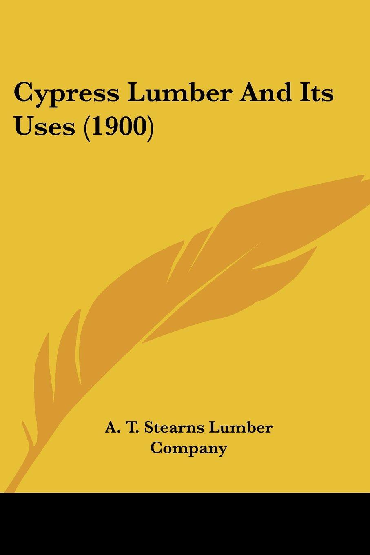 Download Cypress Lumber And Its Uses (1900) pdf epub