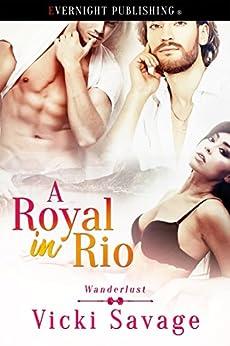 A Royal in Rio (Wanderlust Book 3) by [Savage, Vicki]