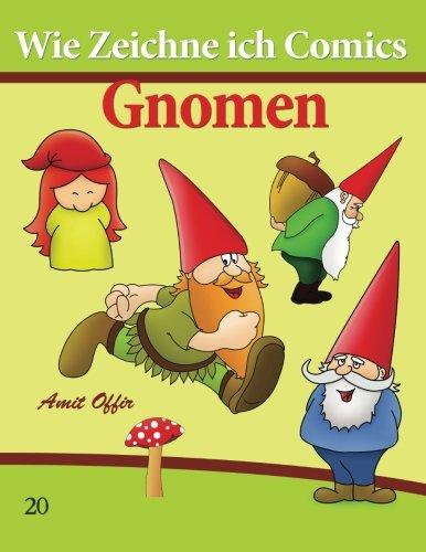 Wie Zeichne Ich Comics: Gnomen: Zeichnen Bücher: Zeichnen Für Anfänger Bücher (Volume 20) (German Edition)