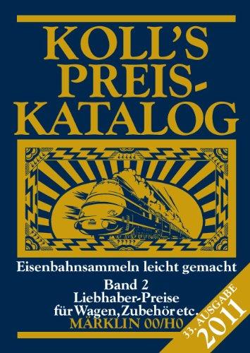 Koll's Preiskatalog Märklin 00/H0 2011, Band 2: Liebhaberpreise für Wagen, Zubehör etc; Eisenbahnsammeln leicht gemacht