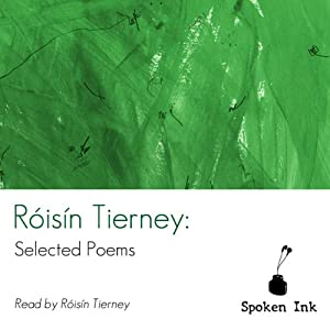 Spoken Ink Poetry: Róisín Tierney Selected Poems Audiobook