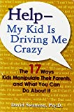img - for Help--My Kid is Driving Me Crazy: The 17 Ways Kids Manipulate Their Parents, and What You Can Do About It book / textbook / text book
