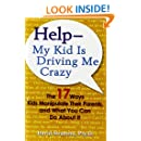 Help--My Kid is Driving Me Crazy: The 17 Ways Kids Manipulate Their Parents, and What You Can Do About It