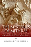 The Mysteries of Mithras: The History and Legacy of Ancient Rome's Most Mysterious Religious Cult