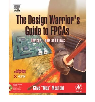 Read Online [(The Design Warrior's Guide to FPGAs: Devices, Tools and Flows )] [Author: Clive Maxfield] [Jun-2004] PDF