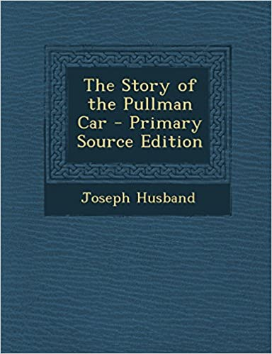 The Story of the Pullman Car - Primary Source Edition