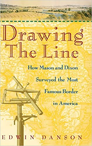Drawing The Line How Mason And Dixon Surveyed The Most Famous
