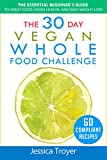 #1: The 30 Day Vegan Whole Foods Challenge: The Essential Beginner`s Guide to Great Food, Good Health, and Easy Weight Loss; With 60 Compliant, Simple, and Delicious Vegan Recipes; With 30 Day Meal Plan