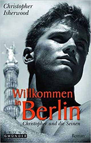 Christopher Isherwood: Willkommen in Berlin; schwule Texte alphabetisch nach Titeln
