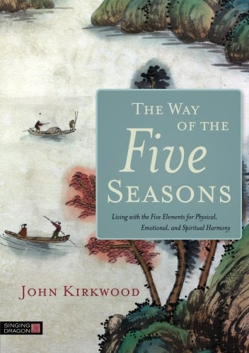 The Way of the Five Seasons: Living with the Five Elements for Physical, Emotional, and Spiritual Harmony