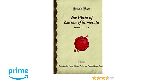 The works of lucian of samosata volumes 1 2 3 4 forgotten the works of lucian of samosata volumes 1 2 3 4 forgotten books lucian 9781605063478 amazon books fandeluxe Images