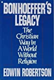 img - for Bonhoeffer's Legacy: The Christian Way in a World Without Religion by Edwin Hanton Robertson (1991-01-01) book / textbook / text book