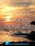 Chopin's Preludes Opus 28 for Relaxation, Sleep and Meditation