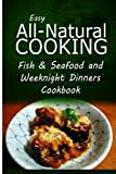 img - for Easy All-Natural Cooking - Fish & Seafood and Weeknight Dinners Cookbook: Easy Healthy Recipes Made With Natural Ingredients book / textbook / text book