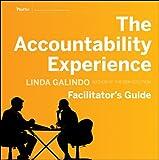The Accountability Experience Facilitator's Guide, Linda Galindo, 0470607106