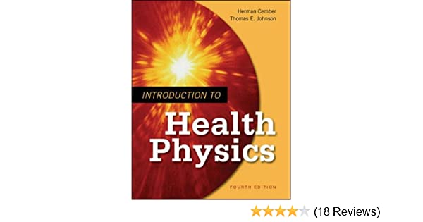 Introduction to health physics fourth edition herman cember introduction to health physics fourth edition herman cember thomas e johnson 9780071423083 amazon books fandeluxe Images