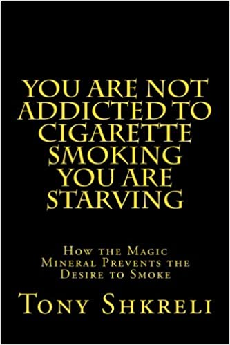 You Are Not Addicted To Cigarette Smoking You Are Starving