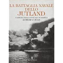 La battaglia navale dello Jutland. Narrativa degli ufficiali di marina Scheer e Hase