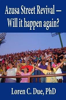 Azusa Street Revival - Will it happen again? by [Due PhD, Loren C.]
