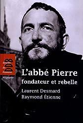 L'abbé Pierre, fondateur et rebelle