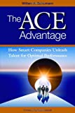 The ACE Advantage: How Smart Companies Unleash Talent for Optimal Performance