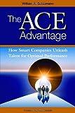 The ACE Advantage: How Smart Companies Unleash Talent for Optimal Performance